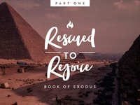 Rescued to Rejoice : Book of Exodus Sermon Series Part 1