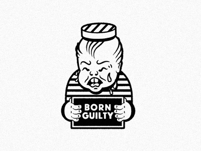 Born Guilty tough luck law judge prison traditional vintage tattoo guilty baby cry