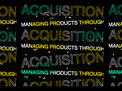 Managing Products Through Acquisition type