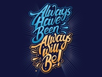 Always Have Been, Always Will Be
