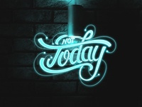 Not Today - neon type experiment