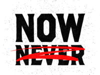Now or Now (Not Never)
