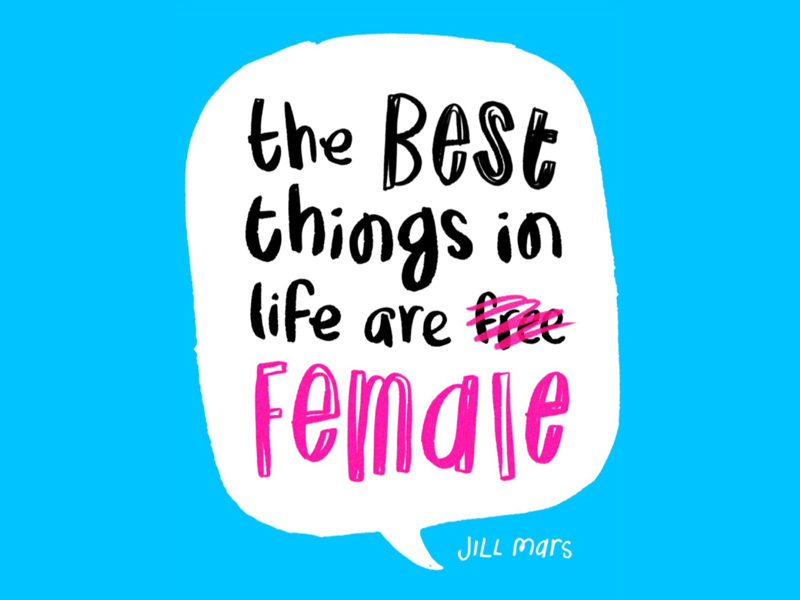 The Best Things in Life Are Female♀ typography girl boss resist nasty woman woman empowerment female feminism feminist handlettering womens march international womens day