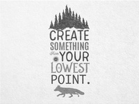 Create Something From Your Lowest Point