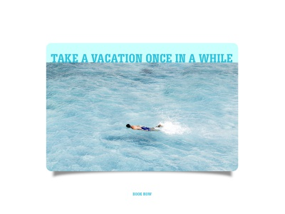 Take a vacation once in a while vacation weekly challenge dribbbleweeklywarmup design