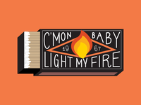 C'mon Baby Light My Fire