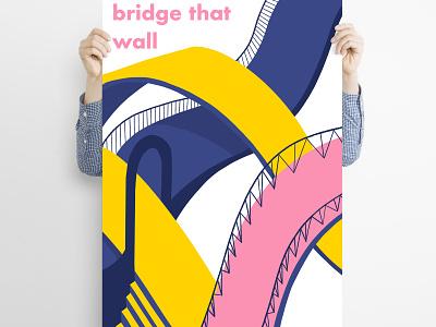 Bridge that wall | Poster for Fine Acts bridges bridge wall vs bridge berlin wall print sprints fine acts social design social poster poster design poster illustration graphic design
