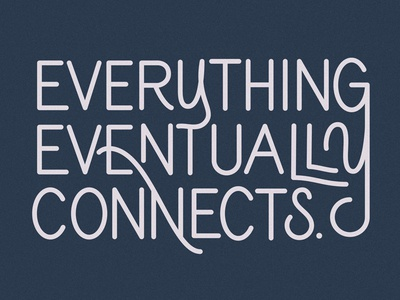 Everything Eventually Connects  - Lettering Experiment