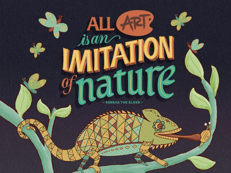 All Art is an Imitation of Naure plant butterfly snail chameleon art colorful pattern nature illustration lettering