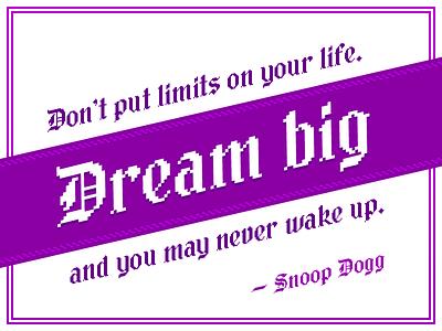 Dream big… wisdom dream big inspiration quote snoop dogg harmontown