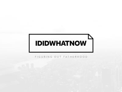 IDIDWHATNOW - Logo for upcomming dad blog