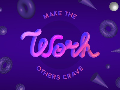 Make the work others crave