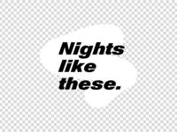 Nights like these