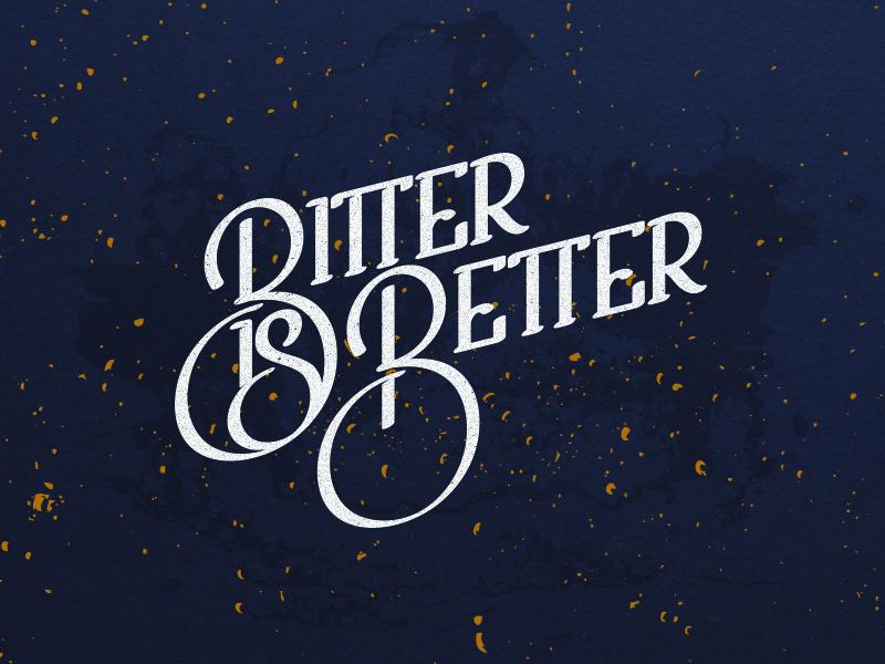 Bitter is better