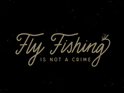 Fly Fishing is Not a Crime