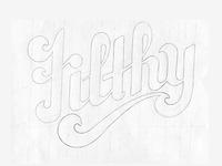 Filthy - Sketch