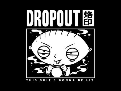 Drop Out - Stewie
