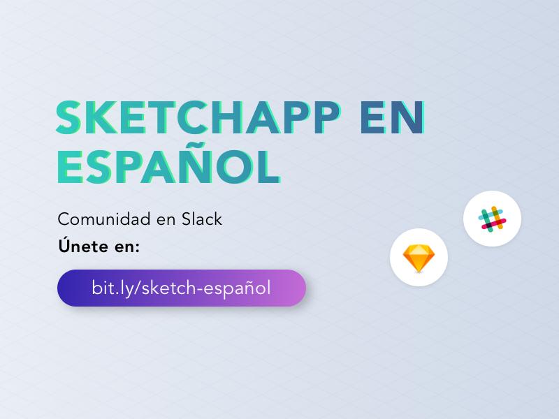 Sketch en Español comunidad español. slack sketchespañol diseño ux ui sketchapp