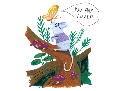 You Are Loved forest log picturebook kidlit love plants mouse art editorial drawing illustration