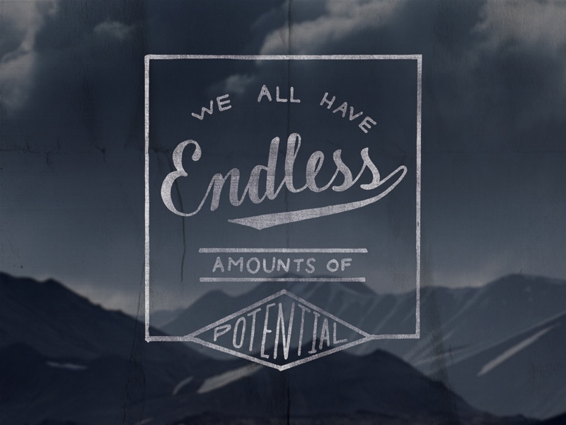 We all have endless amounts of potential typography hand lettering lettering script vintage inspirational quotes texture hand drawn mountains poster