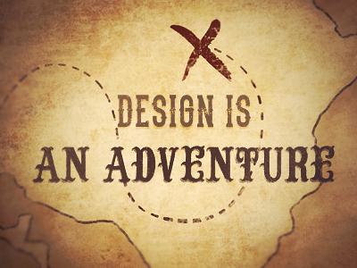Design is an Adventure design adventure map brown
