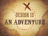Design is an Adventure