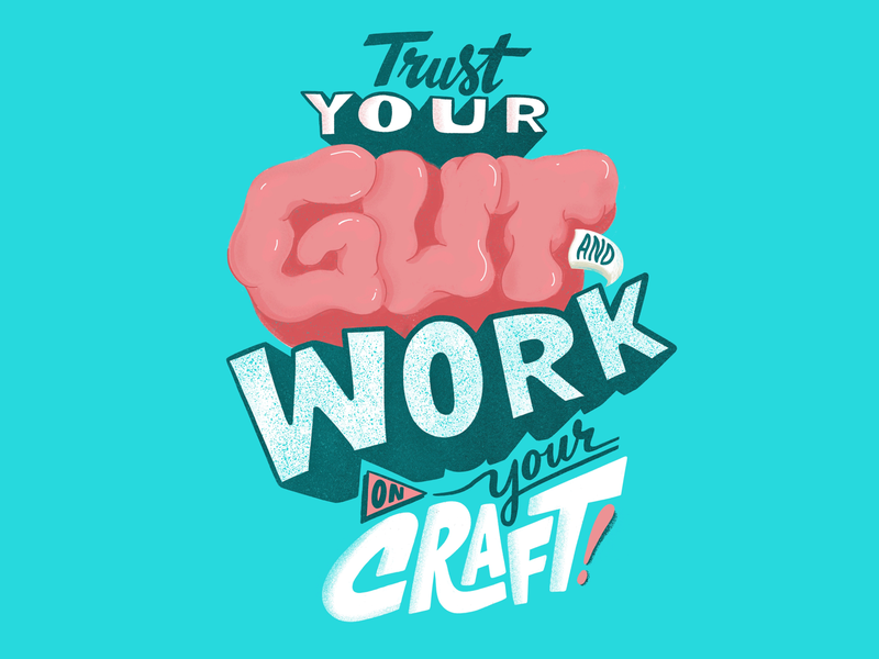 Trust Your Gut and Work on Your Craft.