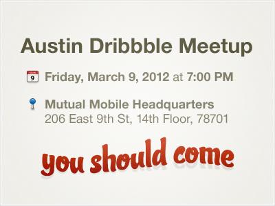 Austin Dribbble Meetup austin meetup invite beers food fun friends mutual mobile good things party hard