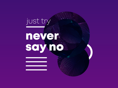 Just Try Never Say NO