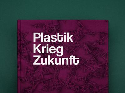 Plastik War Future book exhibition silkscreenprint artdirection graphicdesign editorialdesign design illustration future war plastic