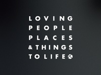 Loving People, Places & Things to Life