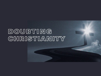 Doubting Christianity - 4 sermon series christianity jesus nashville christ presbyterian church