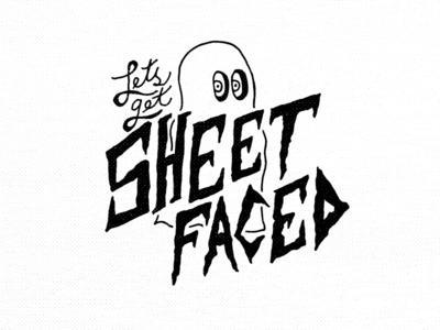 Lets get SHEET FACED