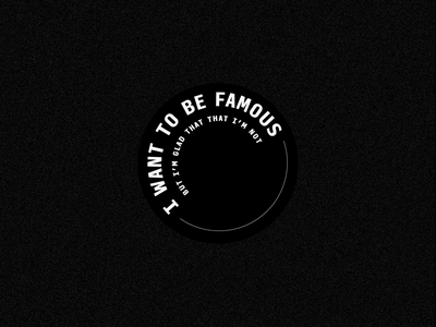 I Want to Be Famous... lifestyle motion circle black and white design thinking