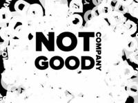 NOT GOOD COMPANY
