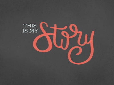 My Story - Sermon Series Graphic hand lettering sermon church story chalk texture photoshop typography lettering