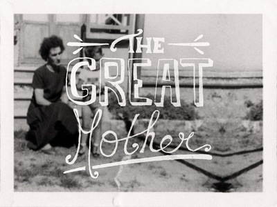 The Great Mother handlettering type vintage retro photo typo
