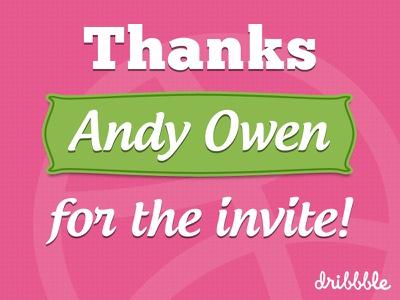Thanks Andy Owen for the Dribbble Invite! thanks dribbble invite
