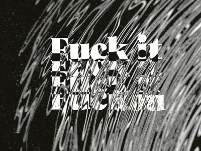 F*ck it - Experiment texture noise abstract glitch typography type font branding art illustration design