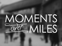 Moments Over Miles