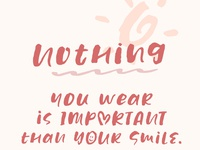 Nothing You Wear is Important than Your Smile!