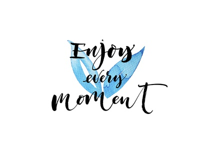 Enjoy every moment. watercolor blue color type typoraphy custom quote hand drawn brush callygraphy lettering enjoy moment