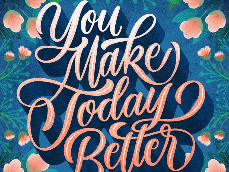 You Make Today Better dimensional lettering flowers quote illustration design brush lettering type typography hand lettering hand-lettering lettering
