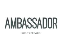 Ambassador -  Typeface WIP