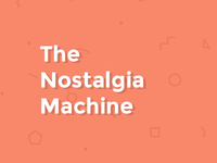 The Nostalgia Machine