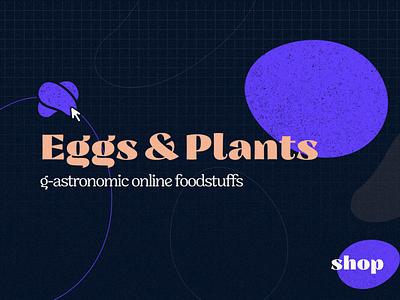 Eggs & Plants   G-astronomic Online Foods online store web design store weeklywarmup warmup uidesign brutalism illustration typography branding graphic design