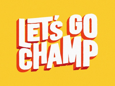 LET'S GO CHAMP type art typography boxing illustraion drawn hand paint texture fun color type art