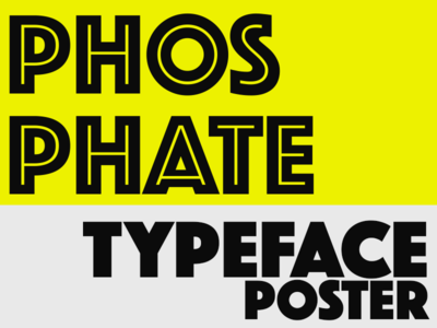 Phosphate Typeface Poster ( See Attached )