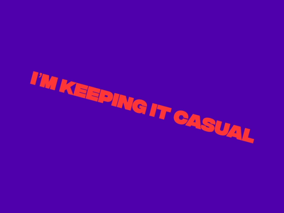 Keeping It Casual / Typography Experimentation / Motion Design