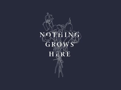 Calling All Captains - Nothing Grows Here monoline street style minimalist fashion apparel merchandise band merch merch design graphic design design art